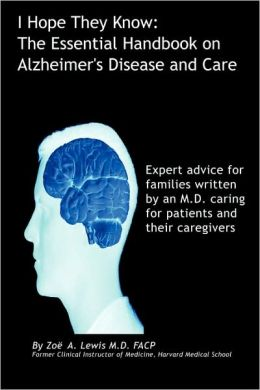 I Hope They Know.The Essential Handbook On Alzheimer's Disease And Care