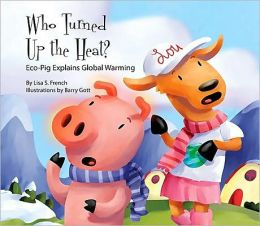 Who Turned up the Heat?: Eco-Pig Explains Global Warming