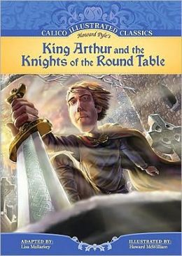 King Arthur and the Knights of the Round Table (Calico Illustrated Classics Series)