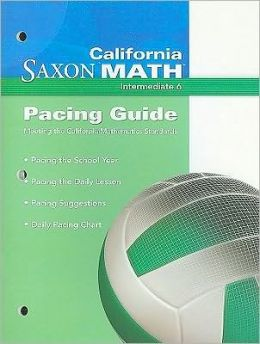 California Saxon Math, Intermediate 6 Pacing Guide: Meeting the California Mathematics Standards