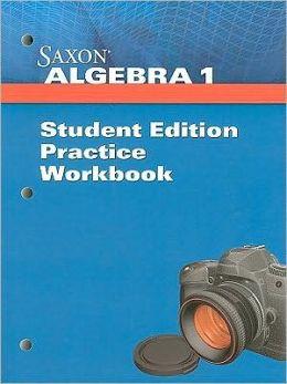 Saxon Algebra I : Practice Workbook