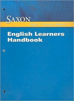Saxon Algebra 1, Geometry, Algebra 2: English Learners Handbook