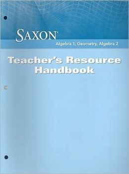 Saxon Algebra 1, Geometry, Algebra 2: Teacher's Resource Handbook