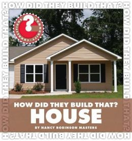 How Did They Build That? House