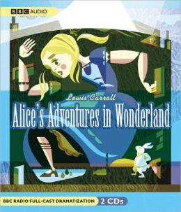 Alice's Adventures in Wonderland: A BBC Full-cast Radio Drama