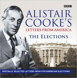 Letters from America: The Elections: Presented by Alistair Cooke