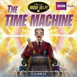 The Time Machine: Classic Radio Sci-Fi
