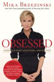 Book Cover Image. Title: Obsessed:  America's Food Addiction--and My Own, Author: Mika Brzezinski
