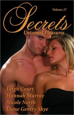 Secrets, Volume 27: Untamed Pleasures Leigh Court, Nicole North, Hannah Murray and Liane Gentry Skye