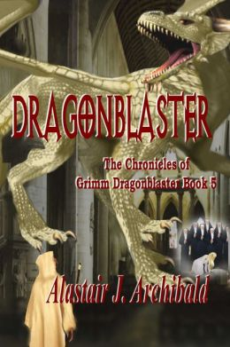 Dragonblaster [The Chronicles Of Grimm Dragonblaster Book 5]