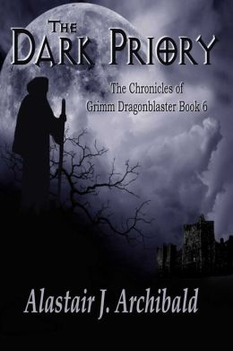 The Dark Priory [The Chronicles Of Grimm Dragonblaster Book 6]