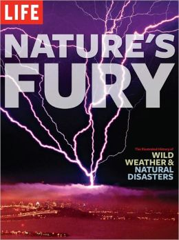 LIFE Nature's Fury: The Illustrated History of Wild Weather & Natural Disasters