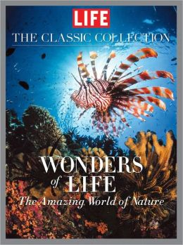 LIFE Wonders of Life: A Fantastic Voyage Through Nature