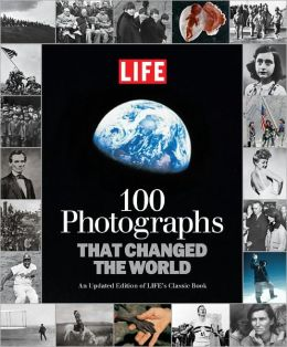 LIFE 100 Photographs that Changed the World: An Updated Edition of LIFE's Classic Book
