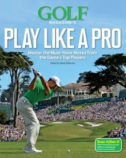 Golf Magazine's Play Like a Pro: Master the Must-Have Moves from the Game's Top Players