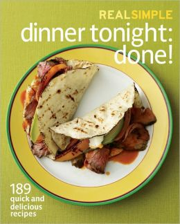 Real Simple Dinner Tonight -- Done!: 189 quick and delicious recipes