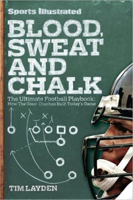 Sports Illustrated Blood, Sweat & Chalk: Inside Football's Playbook: How the Great Coaches Built Today's Game