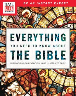 TIME-LIFE Everything You Need To Know About the Bible: From Genesis to Revelation, Your Illustrated Guide
