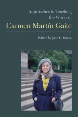 Approaches to Teaching the Works of Carmen Mart?n Gaite