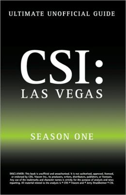 Ultimate Unofficial CSI Las Vegas Season One Guide: Crime Scene Investigation Las Vegas Season 1 Unofficial Guide