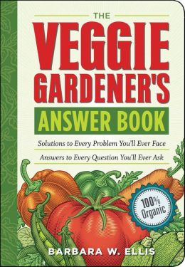 The Veggie Gardener's Answer Book: Solutions to Every Problem You'll Ever Face, Answers to Every Question You'll Ever Ask