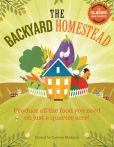 Book Cover Image. Title: The Backyard Homestead:  Produce all the food you need on just a quarter acre!, Author: Carleen Madigan