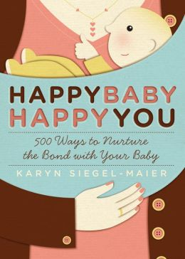 happy baby happy you 500 ways to nurture the bond with your baby nurture the bond 260x360