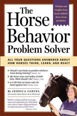 The Horse Behavior Problem Solver: All Your Questions Answered About How Horses Think, Learn, and React