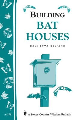 Building Bat Houses: Storey's Country Wisdom Bulletin A-178