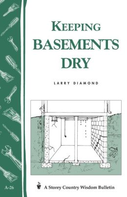 Keeping Basements Dry: Storey's Country Wisdom Bulletin A-26