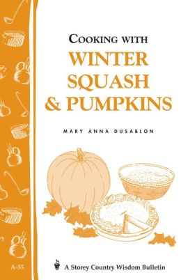 Cooking with Winter Squash & Pumpkins: Storey's Country Wisdom Bulletin A-55