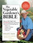 Book Cover Image. Title: The Vegetable Gardener's Bible, Author: Edward C. Smith