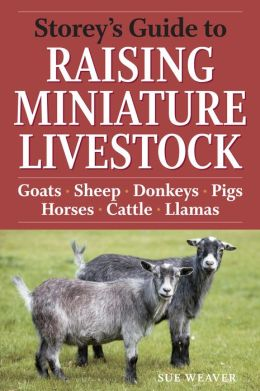 Storey's Guide to Raising Miniature Livestock: Health, Handling, Breeding