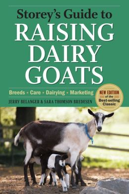 Storey's Guide to Raising Dairy Goats: Breeds, Care, Dairying, Marketing