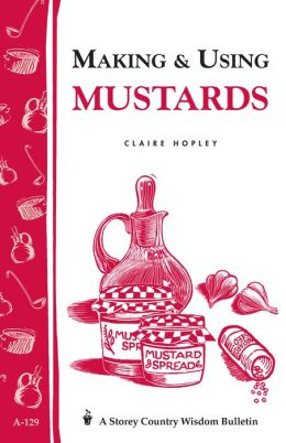 Making & Using Mustards: Storey's Country Wisdom Bulletin A-129