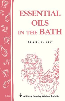 Essential Oils in the Bath: Storey's Country Wisdom Bulletin A-160