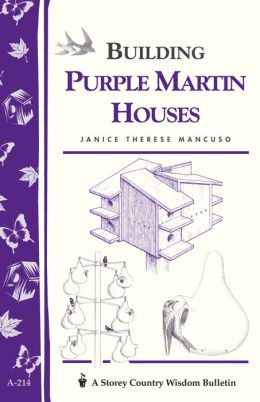 Building Purple Martin Houses: Storey's Country Wisdom Bulletin A-214