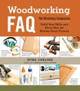 Book Cover Image. Title: Woodworking FAQ:  The Workshop Companion: Build Your Skills and Know-How for Making Great Projects, Author: Spike Carlsen