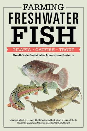 Farming Freshwater Fish: Tilapia, Catfish, Trout: Small-Scale Sustainable Aquaculture Systems