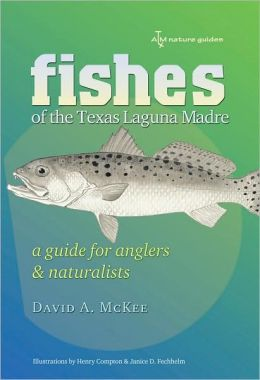 Fishes of the Texas Laguna Madre: A Guide for Anglers and Naturalists