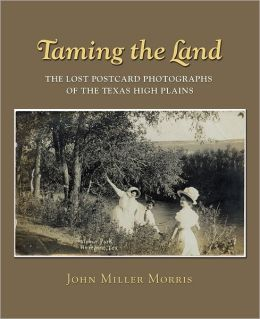 Taming the Land: The Lost Postcard Photographs of the Texas High Plains