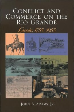 Conflict and Commerce on the Rio Grande: Laredo, 1775-1955