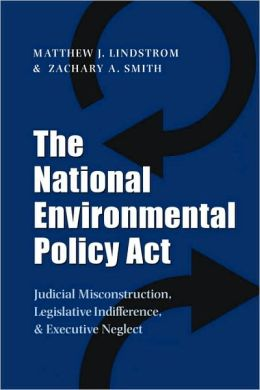 The National Environmental Policy Act: Judicial Misconstruction, Legislative Indifference, and Executive Neglect