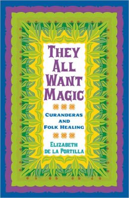 They All Want Magic: Curanderas and Folk Healing