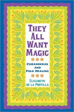 They All Want Magic: Curanderas and Folk Healing