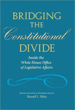 Bridging the Constitutional Divide: Inside the White House Office of Legislative Affairs