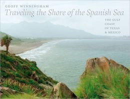 Traveling the Shore of the Spanish Sea: The Gulf Coast of Texas and Mexico