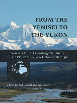 From the Yenisei to the Yukon: Interpreting Lithic Assemblage Variability in Late Pleistocene/Early Holocene Beringia