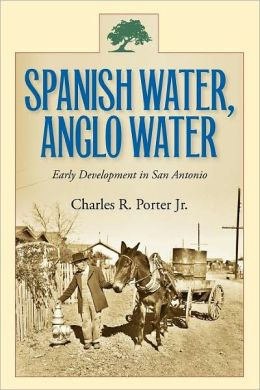 Spanish Water, Anglo Water: Early Development in San Antonio
