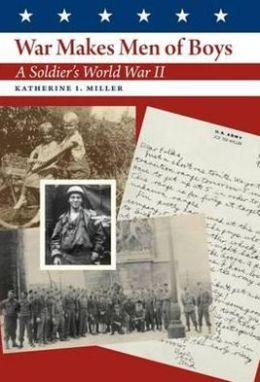 War Makes Men of Boys: A Soldier's World War II